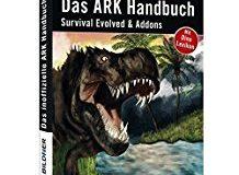 Das inoffizielle ARK-Handbuch: Survival Evolved & Addons